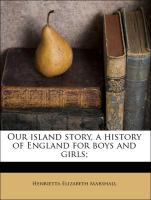 Our island story, a history of England for boys and girls;