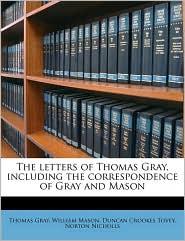 The Letters of Thomas Gray, Including the Correspondence of Gray and Mason - Thomas Gray, William Mason, Duncan Crookes Tovey