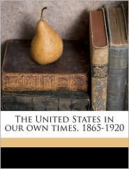 The United States in Our Own Times, 1865-1920 - Paul Leland Haworth