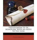 Prolegomena to in Memoriam. with an Index to the Poem - Thomas Davidson