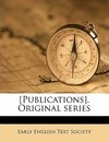 [Publications]. Original Series Volume 118 - Early English Text Society