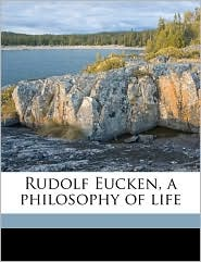 Rudolf Eucken, a Philosophy of Life - Abel John Jones