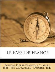 Le Pays De France - Pierre Fran Ois Charles 1841-1 Foncin, Muzzarelli Antoine 1847- Antoine