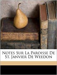 Notes Sur La Paroisse De St. Janvier De Weedon - Fran Ois Venant 1844- Charest