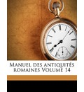 Manuel Des Antiquites Romaines Volume 14 - Theodore Mommsen