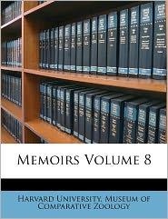 Memoirs Volume 8 - Created by Harvard University. Museum of Comparativ