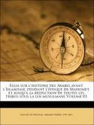 Caussin de Perceval, Armand Pierre, 1795-1871: Essai sur l´histoire des Arabes avant l´Islamisme, pendant l´époque de Mahomet, et jusqu´à la réduction de toutes les tribus sous la loi musulmane Volume 03