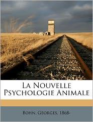 La Nouvelle Psychologie Animale - Bohn Georges 1868-
