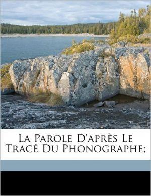 La Parole D'Apr S Le Trac Du Phonographe;