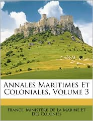 Annales Maritimes Et Coloniales, Volume 3 - Created by France. Minist France. Minist re De La Marine Et Des C
