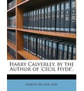 Harry Calverley, by the Author of 'Cecil Hyde'. - Martin Archer Shee