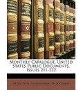 Monthly Catalogue, United States Public Documents, Issues 211-222 - States Superintendent of Documen United States Superintendent of Documen