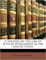 A Treatise On the Law of Suits by Attachment in the United States - Charles Daniel Drake