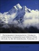 Casalis, Goffredo;Angius, Vittorio: Dizionario Geografico, Storico, Statistico, Commerciale Degli Stati Di S.M. Il Re Di Sardegna, Volume 13