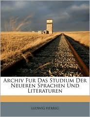 Archiv Fur Das Studium Der Neueren Sprachen Und Literaturen - LUDWIG HERRIG
