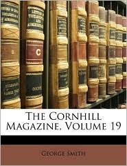 The Cornhill Magazine, Volume 19 - George Smith