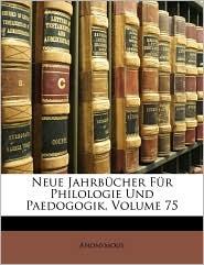 Neue Jahrb cher F r Philologie Und Paedogogik, Volume 75 - Anonymous