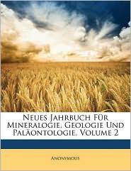 Neues Jahrbuch Fur Mineralogie, Geologie Und Palaontologie, Volume 2 - Anonymous