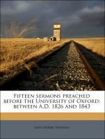 Fifteen sermons preached before the University of Oxford: between A.D. 1826 and 1843