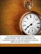 Gondon, Jules: Du mouvement religieux en Angleterre : ou, Les progrès du catholicisme et le retour de l´église anglicane à l´unité