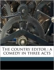 The country editor: a comedy in three acts - Ward [from old catalog] Macauley
