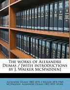 The Works of Alexandre Dumas / [With Introductions by J. Walker McSpadden]