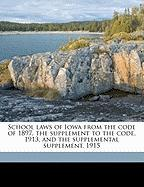 School Laws of Iowa from the Code of 1897, the Supplement to the Code, 1913, and the Supplemental Supplement, 1915