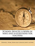 School Devices; A Book of Ways and Suggestions for Teachers