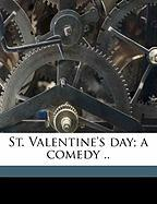 St. Valentine's Day; A Comedy ..