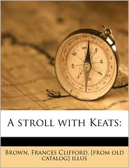 A Stroll With Keats - Frances Clifford [From Old Catal Brown
