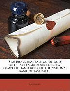 Spalding's Base Ball Guide, and Official League Book for ...: A Complete Hand Book of the National Game of Base Ball ..