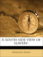 A south-side view of slavery;