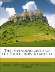 The impending crisis of the South: how to meet it als Taschenbuch von Hinton Rowan, 1829-1909. [from old catalog] Helper - Nabu Press