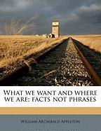 What We Want and Where We Are; Facts Not Phrases