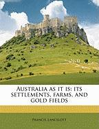 Australia as It Is: Its Settlements, Farms, and Gold Fields
