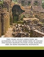 Free Films Source Directory; An Authentic Up-To-Date Directory of Sound and Silent Motion Picture Films Available Free to Non-Theatrical Audiences