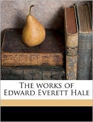 The Works Of Edward Everett Hale - Edward Everett Hale