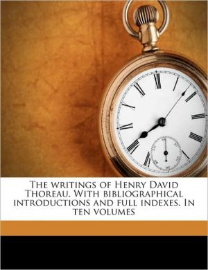The Writings Of Henry David Thoreau. With Bibliographical Introductions And Full Indexes. In Ten Volumes - Ralph Waldo Emerson, Henry David Thoreau, Horace Elisha Scudder