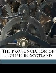 The Pronunciation Of English In Scotland - William Grant