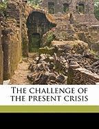 The Challenge of the Present Crisis