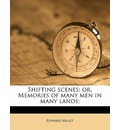 Shifting Scenes; Or, Memories of Many Men in Many Lands; - Edward Malet