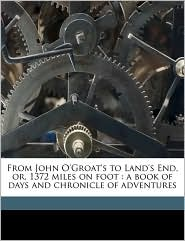 From John O'Groat's to Land's End, or, 1372 miles on foot: a book of days and chronicle of adventures - Robert Anderton Naylor, John Anderton Naylor