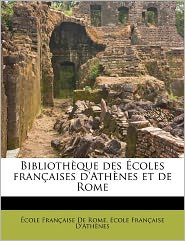Biblioth Que Des Coles Fran Aises D'Ath Nes Et De Rome - Cole Fran Aise De Rome, Ecole Fran aise D'Ath nes