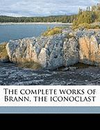 The Complete Works of Brann, the Iconoclast