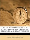 Veterinary Obstetrics; A Compendium for the Use of Students and Practitioners - William Haddock Dalrymple