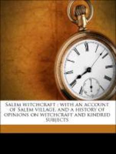Salem Witchcraft : With an Account of Salem Village, and a History of Opinions on Witchcraft and Kindred Subjects. Part Third als Taschenbuch von ... - Nabu Press