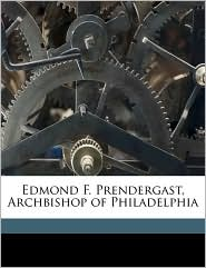 Edmond F. Prendergast, Archbishop of Philadelphia
