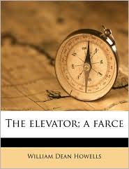 The elevator; a farce - William Dean Howells