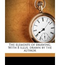 The Elements of Drawing. with 8 Illus. Drawn by the Author - John Ruskin