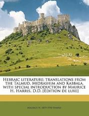 Hebraic Literature; Translations from the Talmud, Midrashim and Kabbala, with Special Introduction by Maurice H. Harris, D.D. [ Dition de Luxe] - Maurice H 1859 Harris